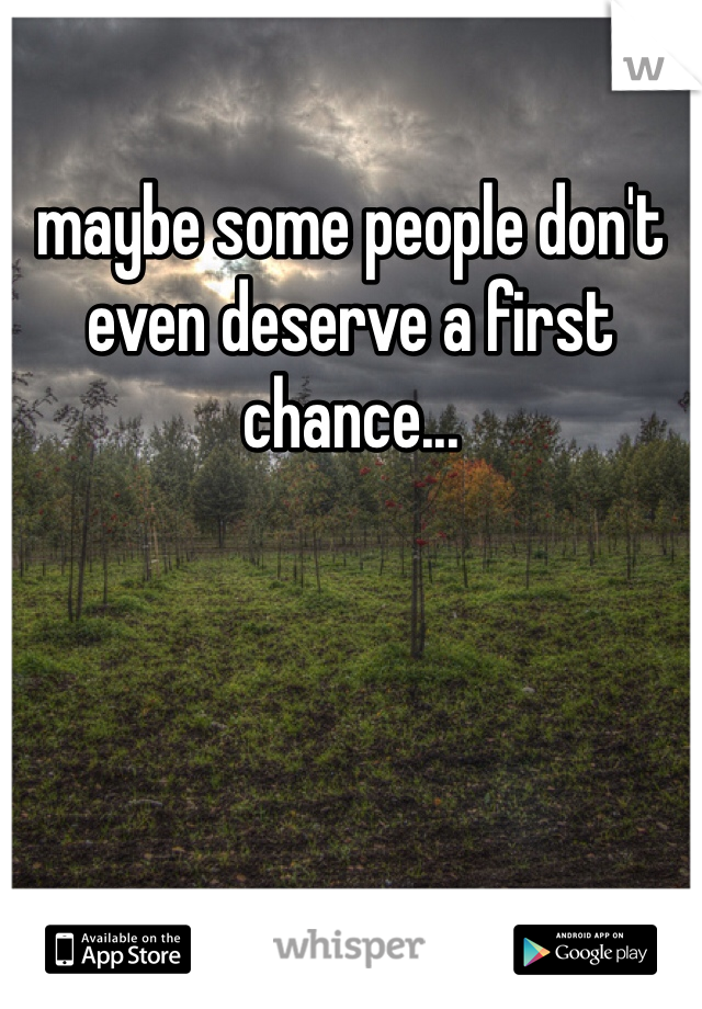 maybe some people don't even deserve a first chance...