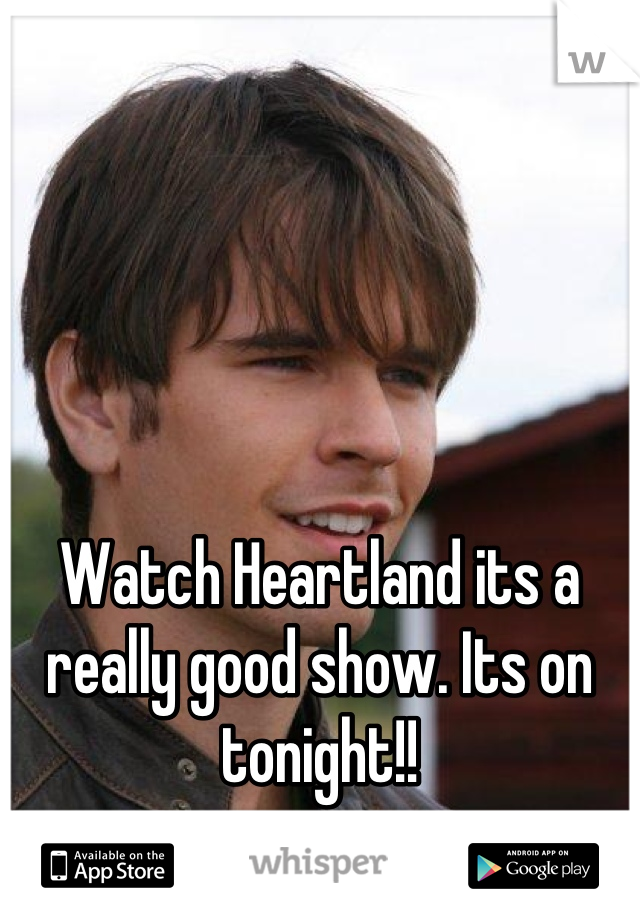 Watch Heartland its a really good show. Its on tonight!!