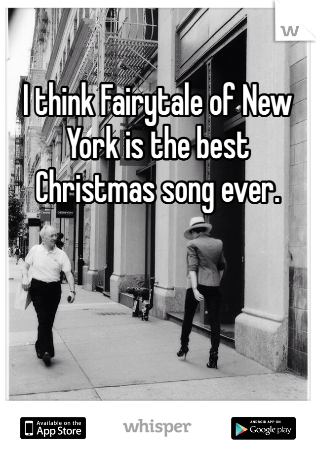 I think Fairytale of New York is the best Christmas song ever.