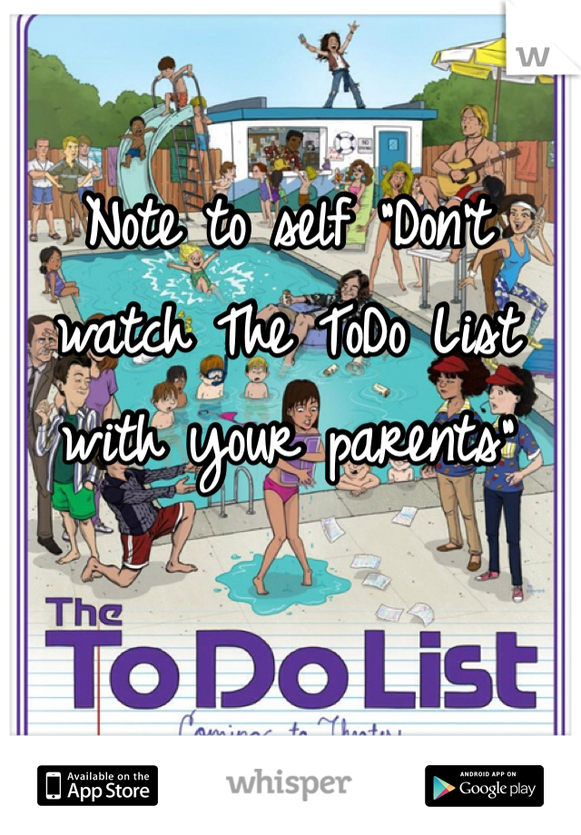 """Note to self """"Don't watch The ToDo List with your parents"""""""