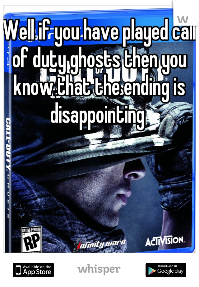 Well if you have played call of duty ghosts then you know that the ending is disappointing