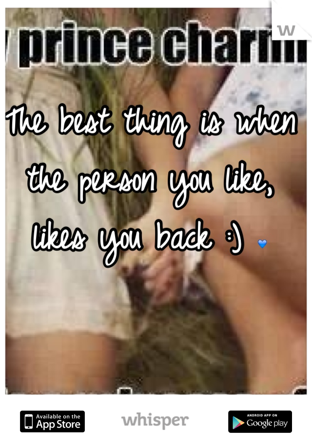 The best thing is when the person you like, likes you back :) 💙