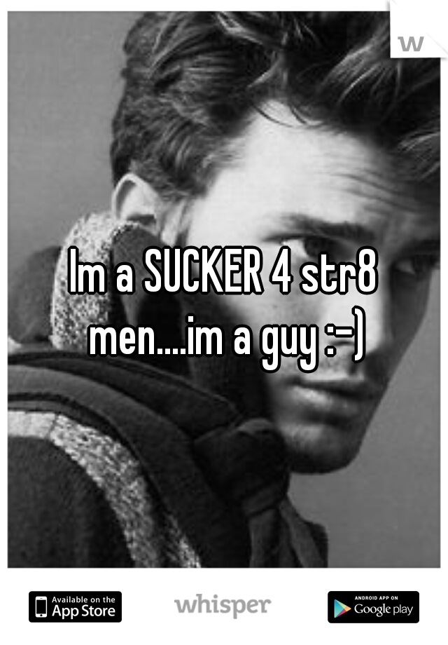 Im a SUCKER 4 str8 men....im a guy :-)