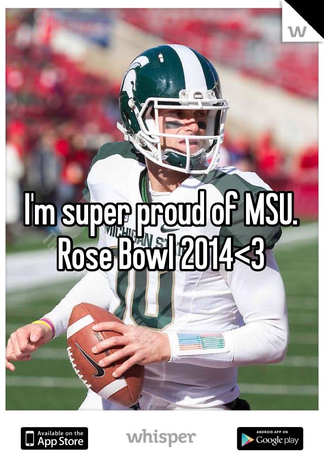 I'm super proud of MSU.  Rose Bowl 2014<3