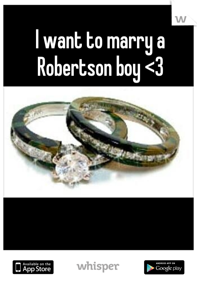 I want to marry a Robertson boy <3