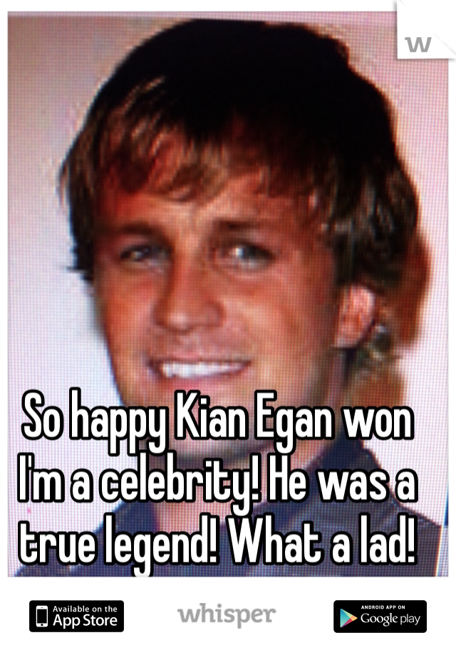 So happy Kian Egan won I'm a celebrity! He was a true legend! What a lad!