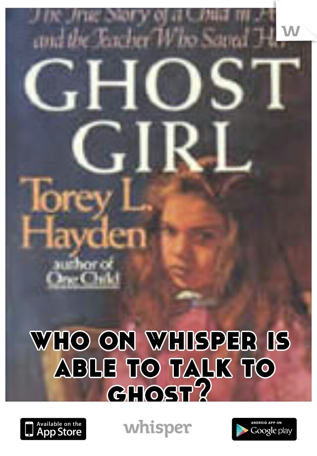 who on whisper is able to talk to ghost?