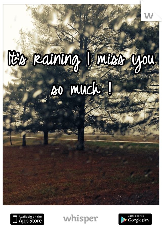 It's raining I miss you so much !