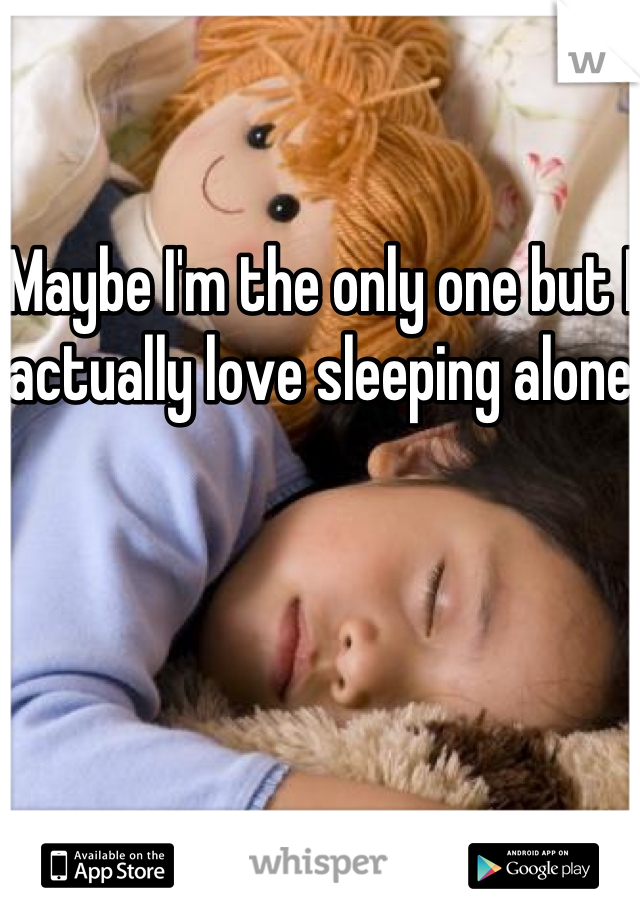 Maybe I'm the only one but I actually love sleeping alone