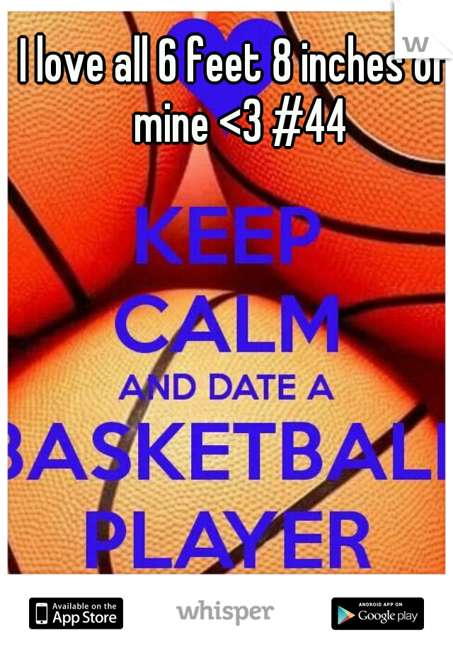 I love all 6 feet 8 inches of mine <3 #44