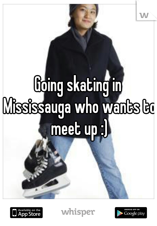 Going skating in Mississauga who wants to meet up :)