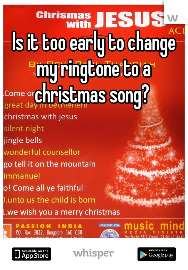 Is it too early to change my ringtone to a christmas song?