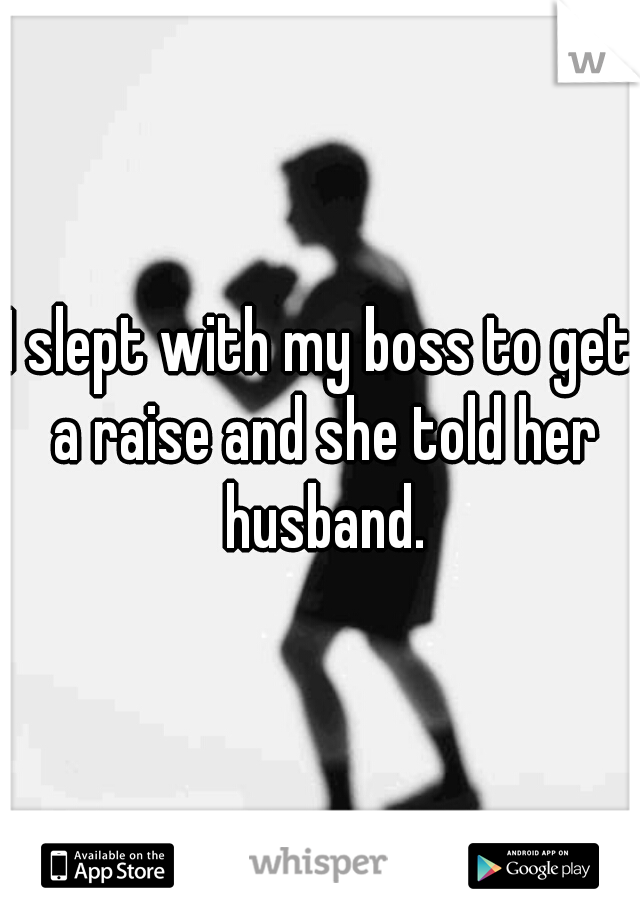 I slept with my boss to get a raise and she told her husband.