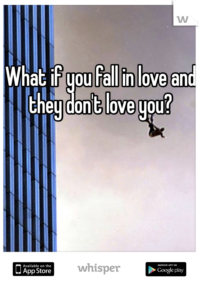 What if you fall in love and they don't love you?