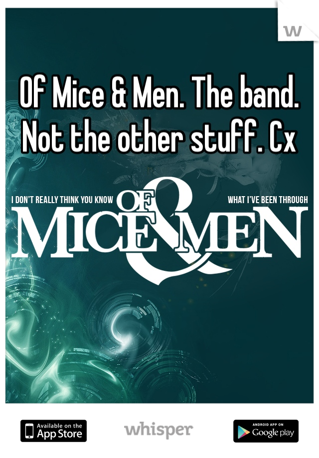 Of Mice & Men. The band. Not the other stuff. Cx
