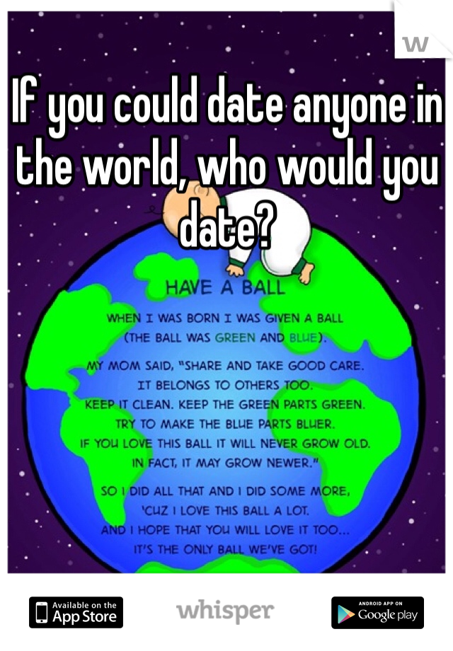 If you could date anyone in the world, who would you date?