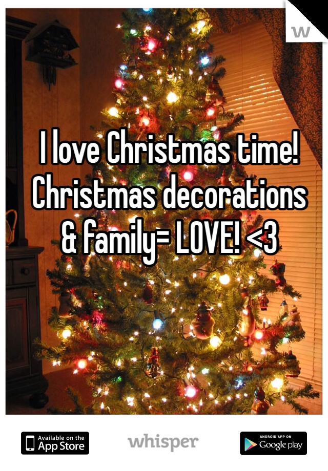 I love Christmas time! Christmas decorations & family= LOVE! <3