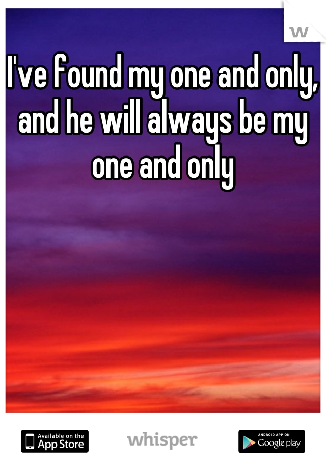 I've found my one and only, and he will always be my one and only
