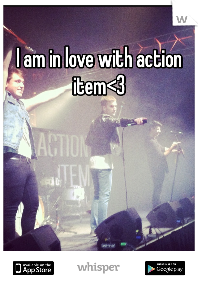 I am in love with action item<3