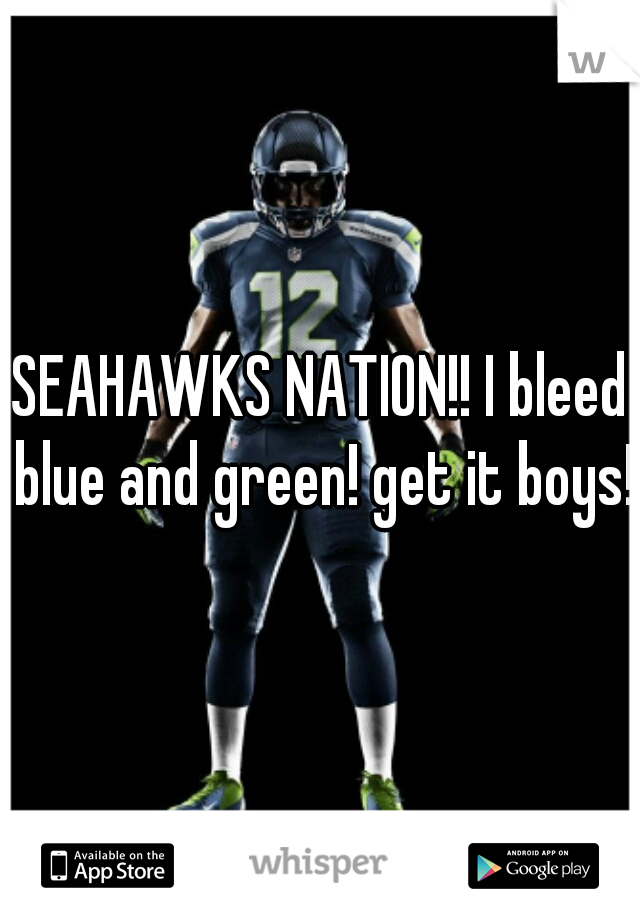 SEAHAWKS NATION!! I bleed blue and green! get it boys!