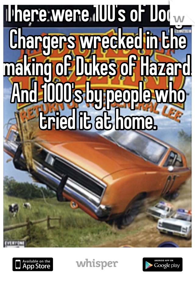 There were 100's of Dodge Chargers wrecked in the making of Dukes of Hazard. And 1000's by people who tried it at home.