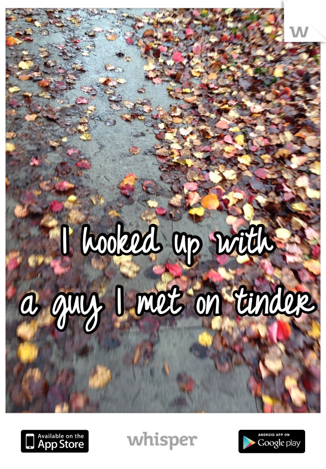 I hooked up with a guy I met on tinder