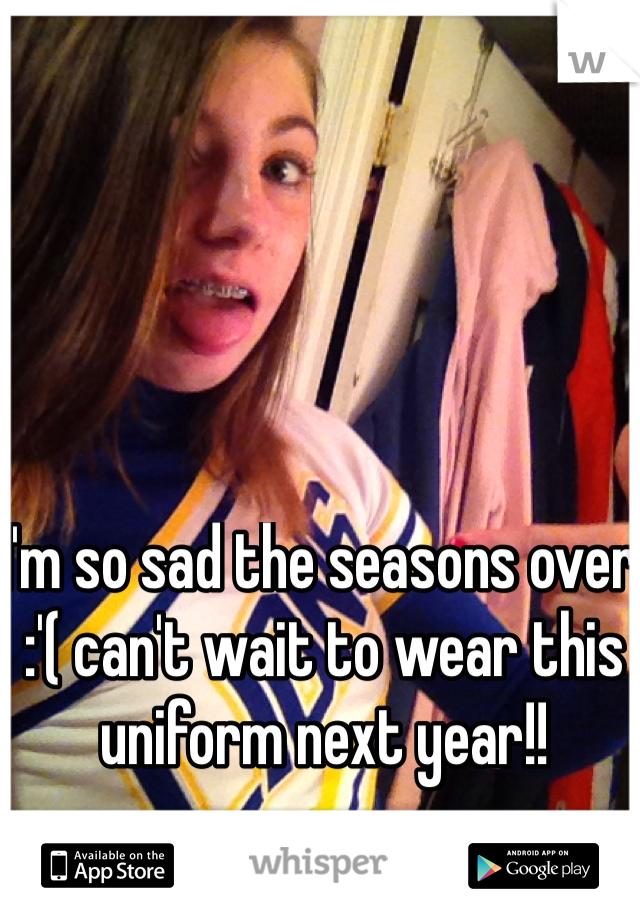 I'm so sad the seasons over :'( can't wait to wear this uniform next year!!