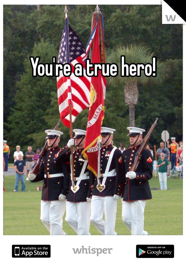 You're a true hero!