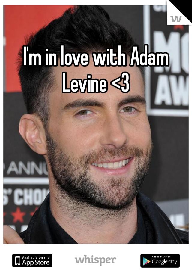 I'm in love with Adam Levine <3