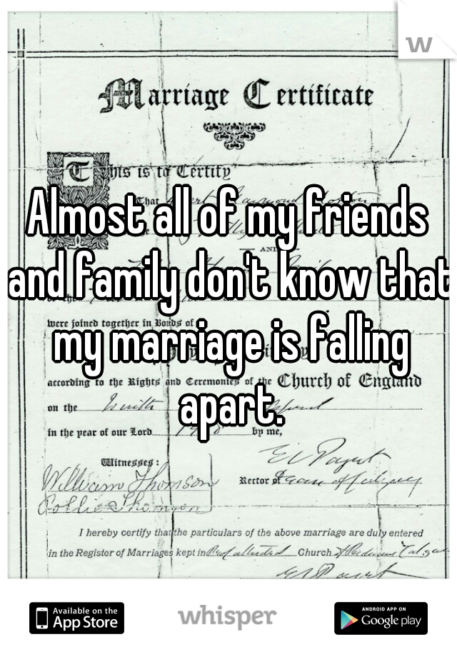 Almost all of my friends and family don't know that my marriage is falling apart.