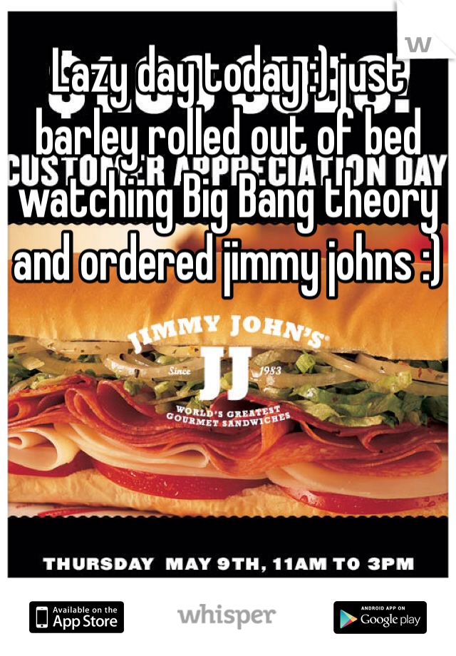 Lazy day today :) just barley rolled out of bed watching Big Bang theory and ordered jimmy johns :)