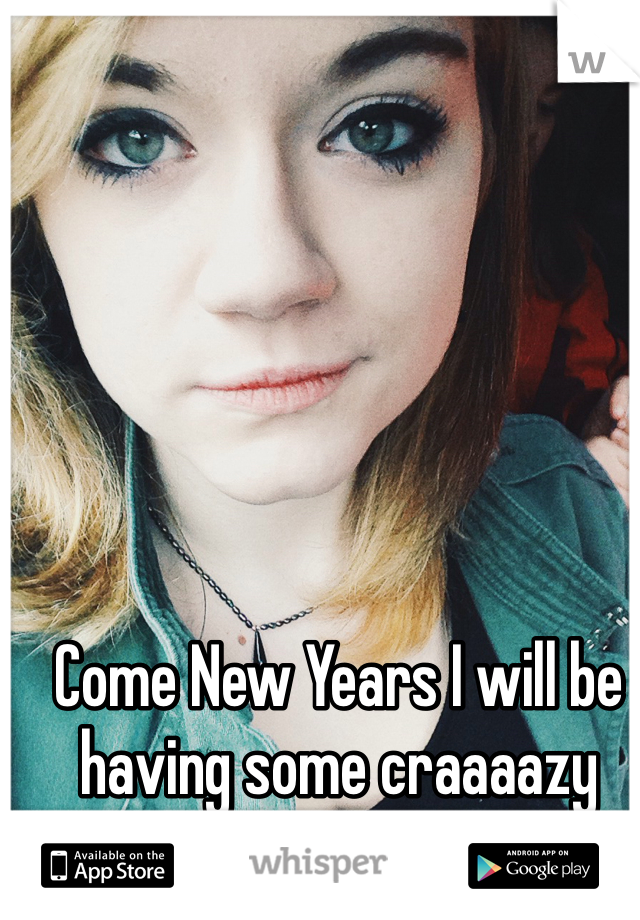 Come New Years I will be having some craaaazy sex!