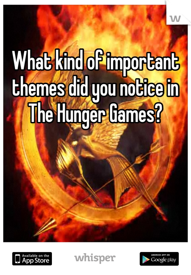 What kind of important themes did you notice in The Hunger Games?