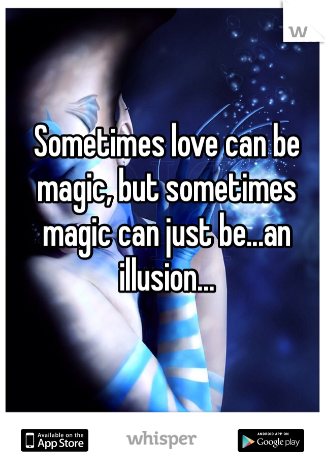 Sometimes love can be magic, but sometimes magic can just be...an illusion...
