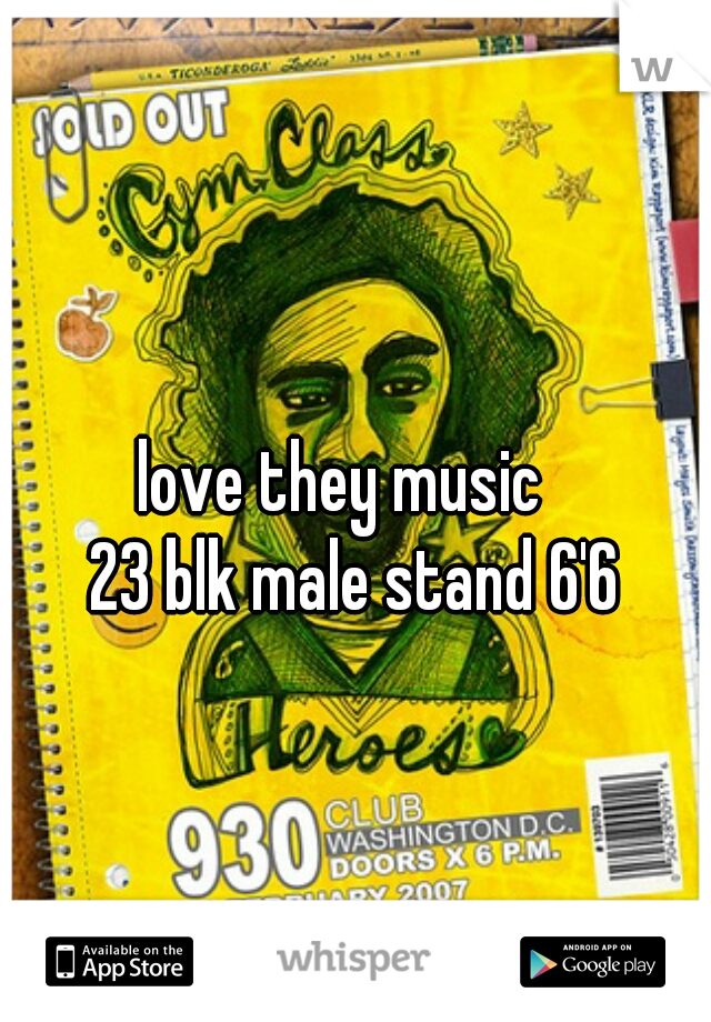 love they music    23 blk male stand 6'6