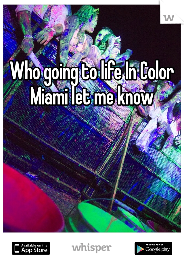 Who going to life In Color Miami let me know