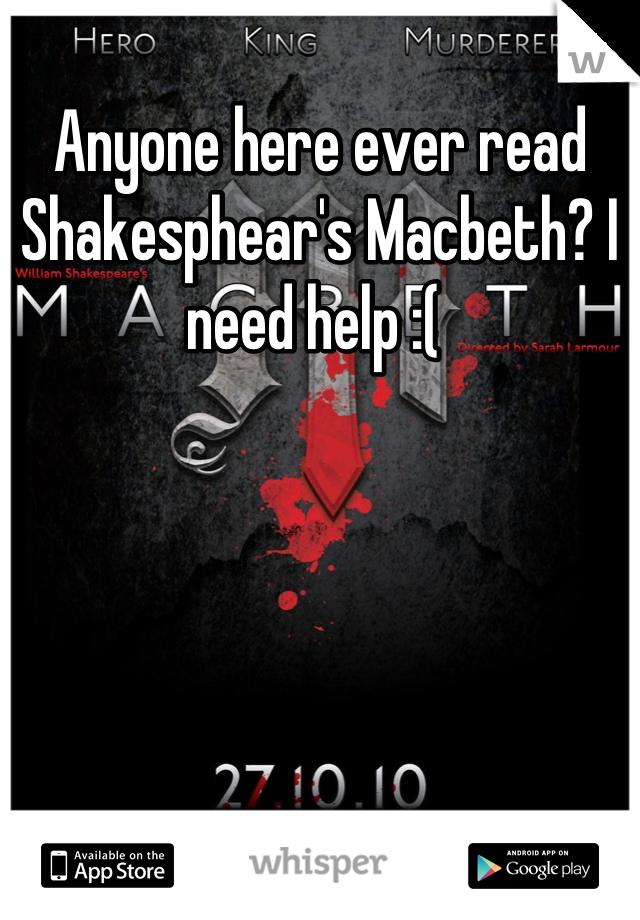 Anyone here ever read Shakesphear's Macbeth? I need help :(