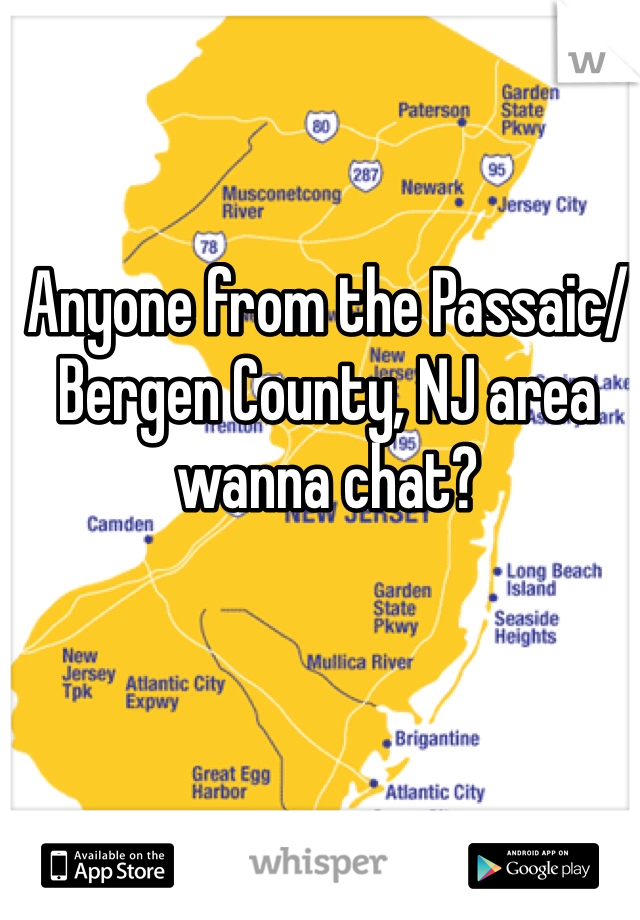 Anyone from the Passaic/Bergen County, NJ area wanna chat?