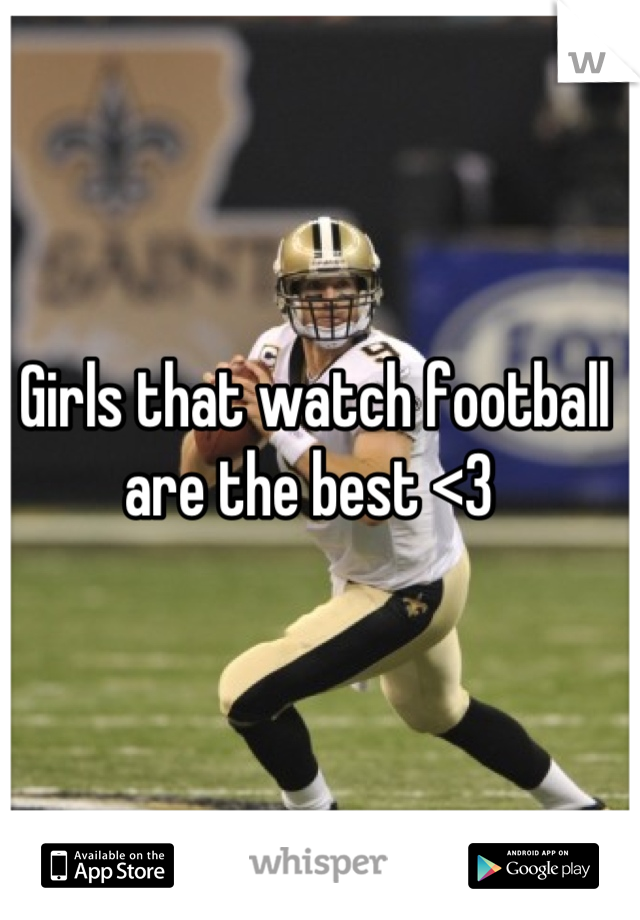Girls that watch football are the best <3