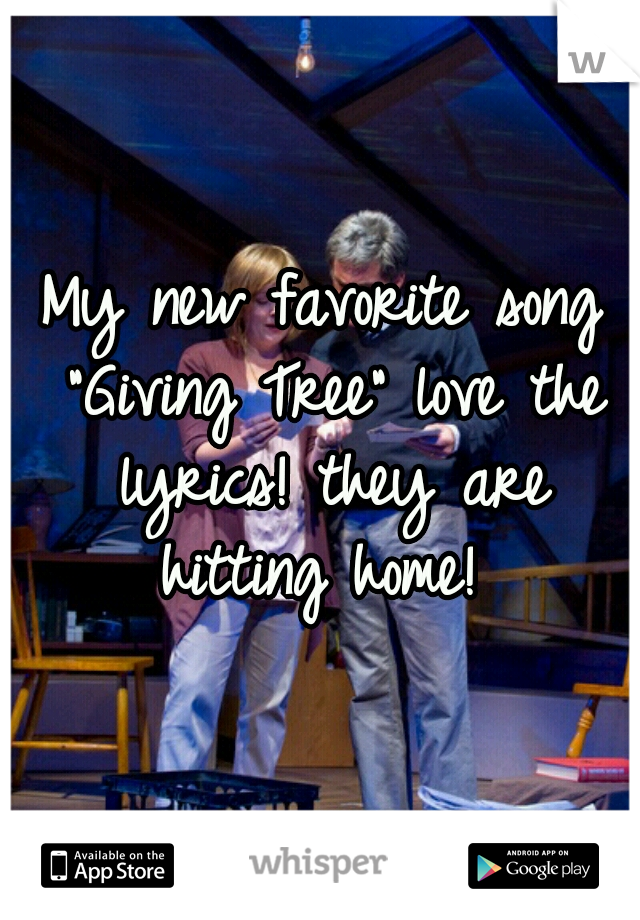 """My new favorite song """"Giving Tree"""" love the lyrics! they are hitting home!"""