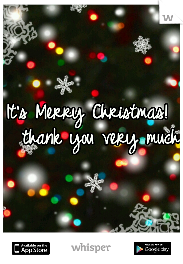It's Merry Christmas!   thank you very much