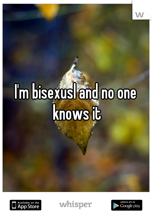 I'm bisexusl and no one knows it