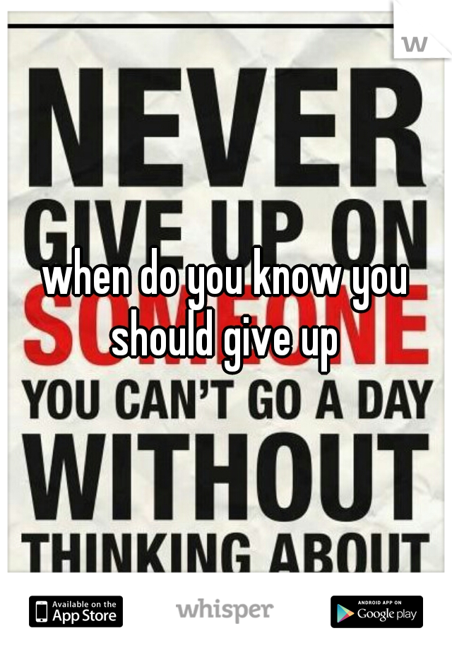 when do you know you should give up