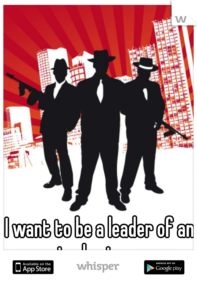 I want to be a leader of an organised crime group...