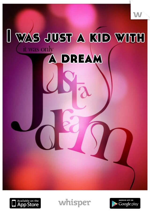 I was just a kid with a dream