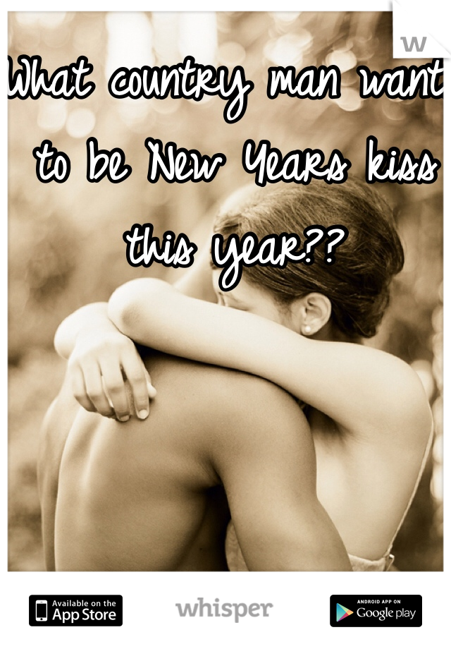 What country man wants to be New Years kiss this year??