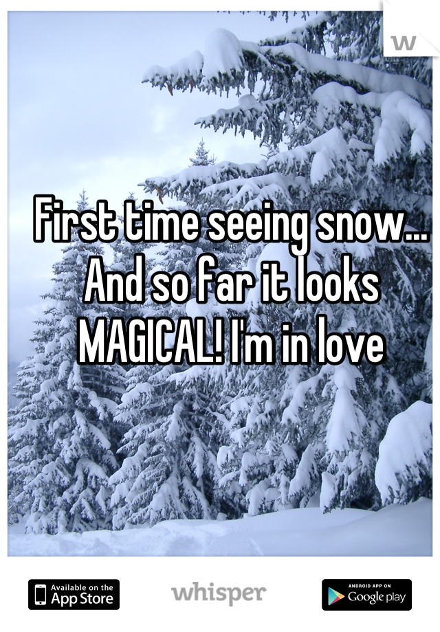 First time seeing snow... And so far it looks MAGICAL! I'm in love