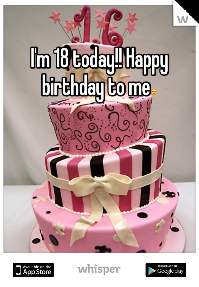 I'm 18 today!! Happy birthday to me😍