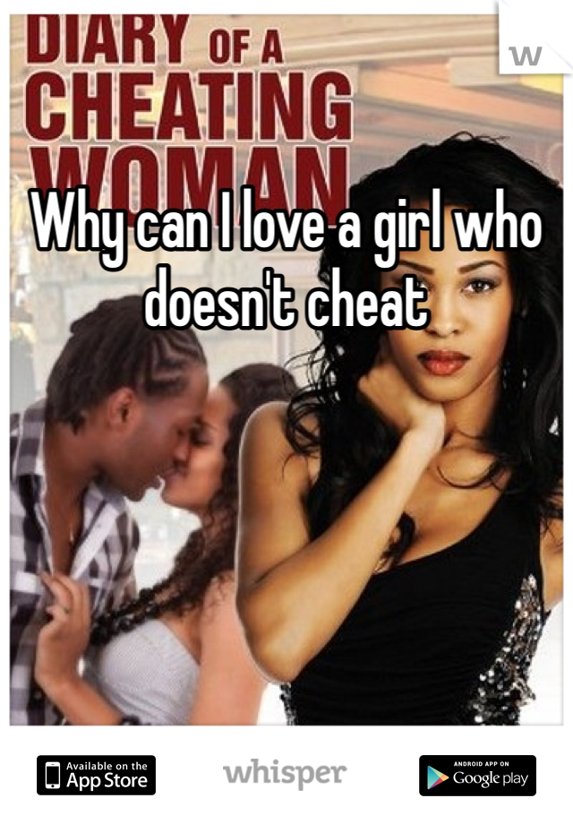 Why can I love a girl who doesn't cheat