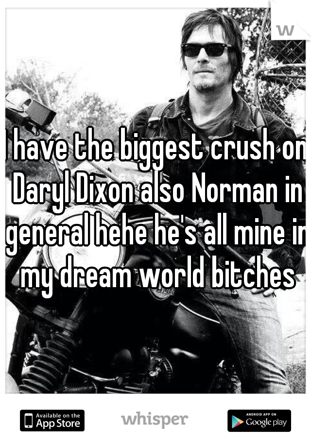 I have the biggest crush on Daryl Dixon also Norman in general hehe he's all mine in my dream world bitches
